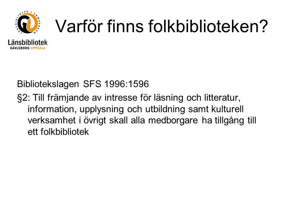 Varför finns folkbiblioteken? Bibliotekslagen SFS 1996:1596 §2: Till främjande av intresse för läsning och litteratur, information, upplysning och utb