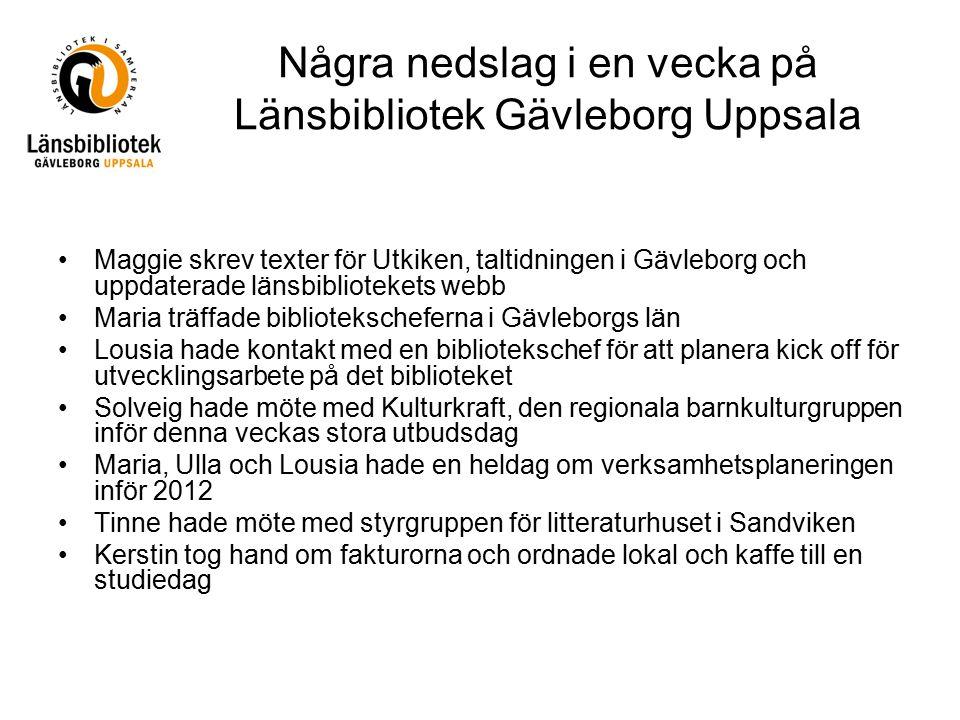 Några nedslag i en vecka på Länsbibliotek Gävleborg Uppsala Maggie skrev texter för Utkiken, taltidningen i Gävleborg och uppdaterade länsbibliotekets