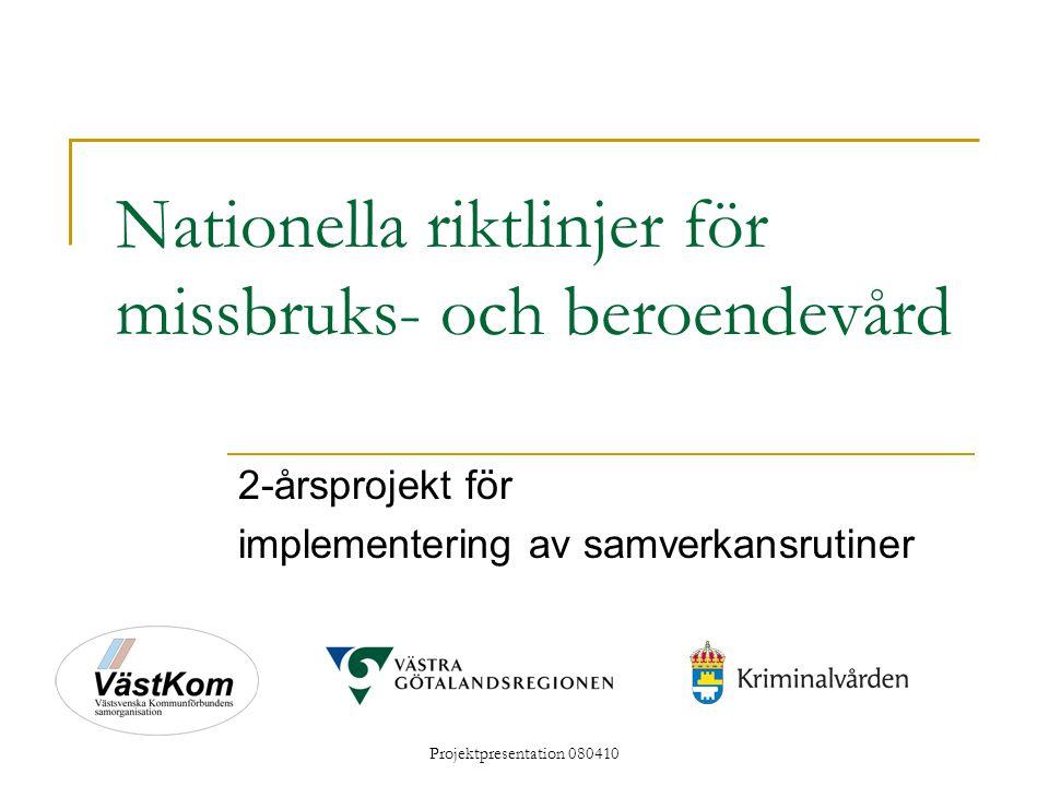 Projektpresentation 080410 Nationella riktlinjer för missbruks- och beroendevård 2-årsprojekt för implementering av samverkansrutiner