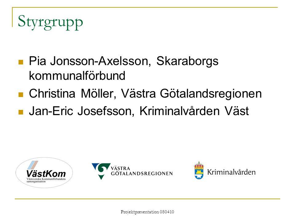 Projektpresentation 080410 Styrgrupp Pia Jonsson-Axelsson, Skaraborgs kommunalförbund Christina Möller, Västra Götalandsregionen Jan-Eric Josefsson, Kriminalvården Väst