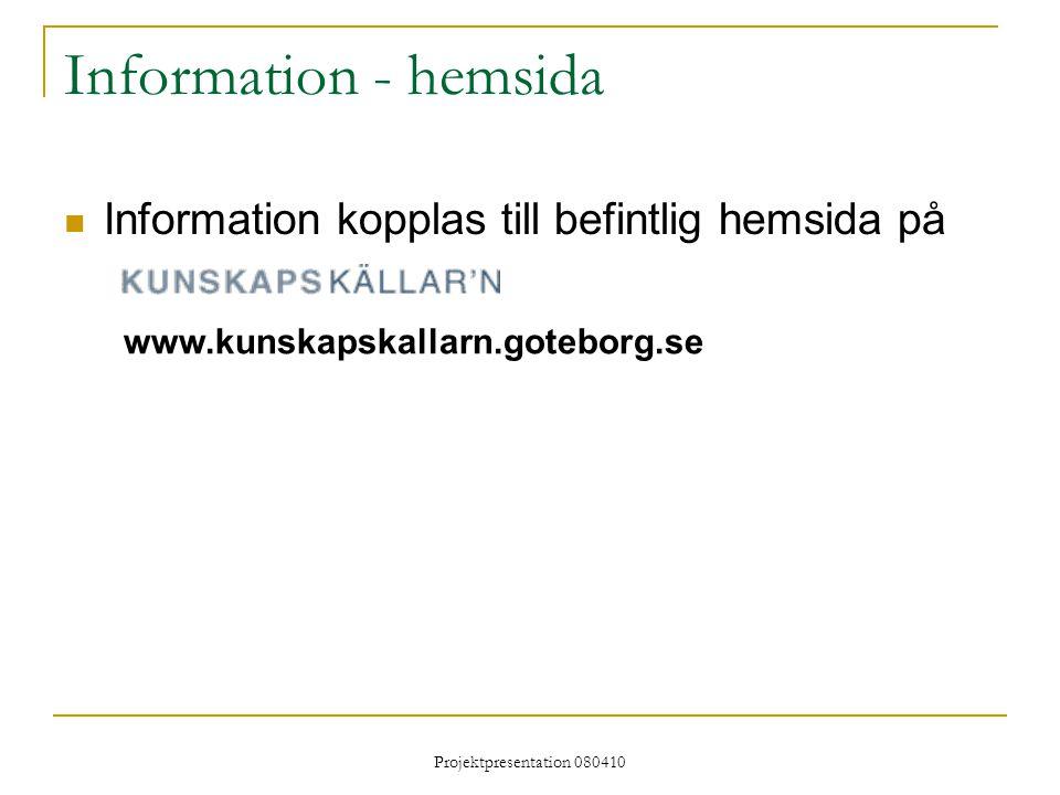 Projektpresentation 080410 Information - hemsida Information kopplas till befintlig hemsida på www.kunskapskallarn.goteborg.se