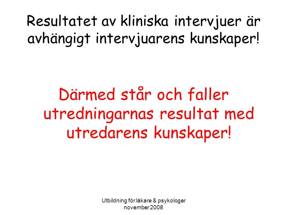 Utbildning för läkare & psykologer november 2008 Resultatet av kliniska intervjuer är avhängigt intervjuarens kunskaper.