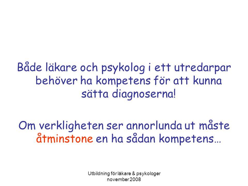 Utbildning för läkare & psykologer november 2008 Både läkare och psykolog i ett utredarpar behöver ha kompetens för att kunna sätta diagnoserna.