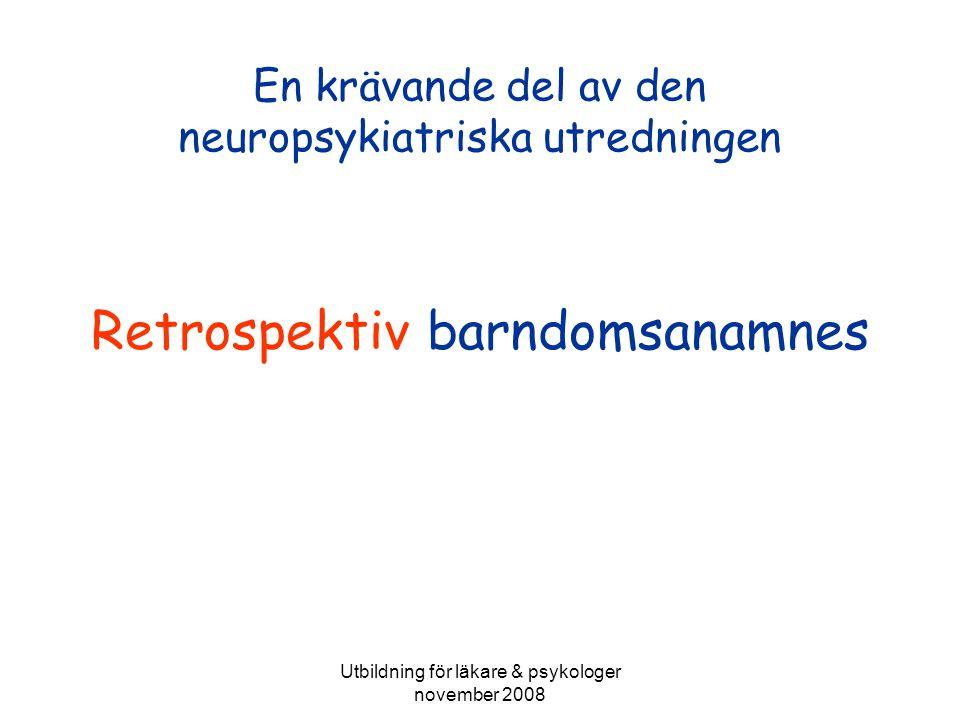 Utbildning för läkare & psykologer november 2008 En krävande del av den neuropsykiatriska utredningen Retrospektiv barndomsanamnes