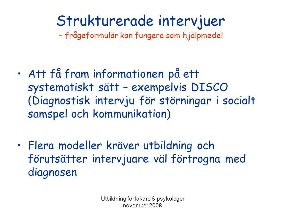 Utbildning för läkare & psykologer november 2008 Frågeformulär & intervjumallar De formulär, som i nuläge finns på svenska, är i bästa fall validerade för användning i barndomen (t.ex.