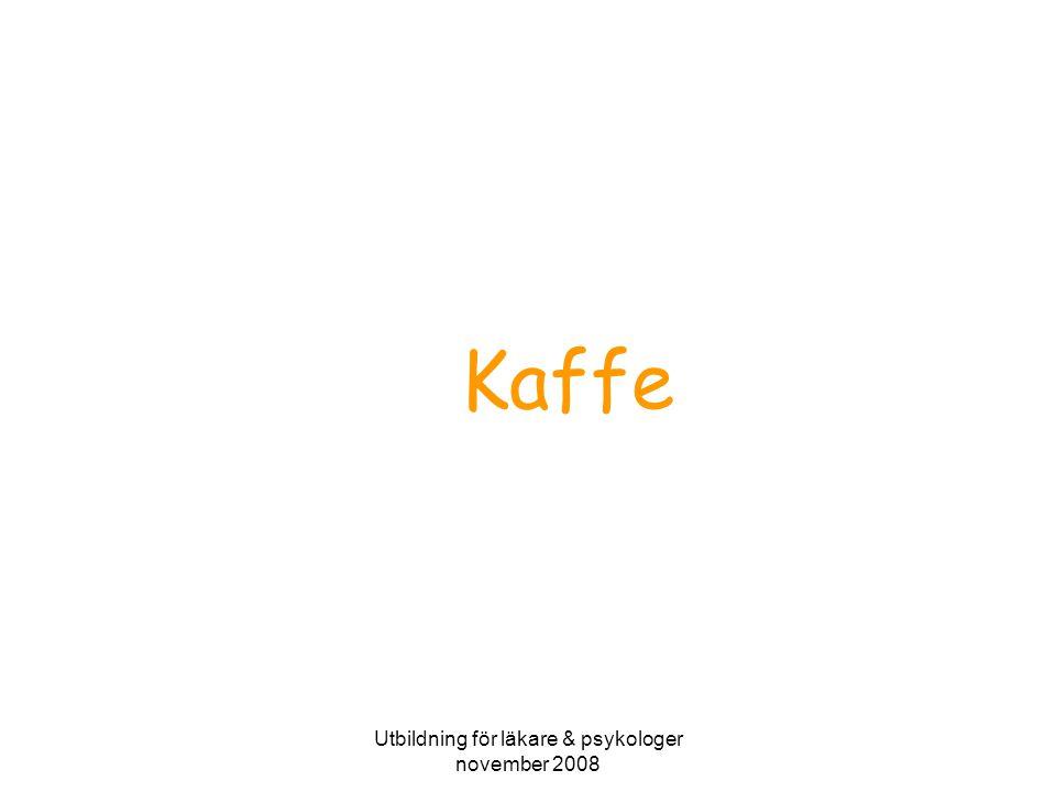 Utbildning för läkare & psykologer november 2008 Kaffe