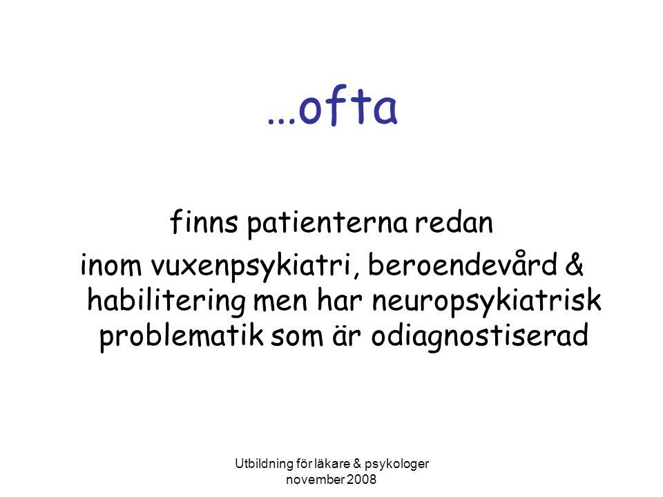 Utbildning för läkare & psykologer november 2008 …ofta finns patienterna redan inom vuxenpsykiatri, beroendevård & habilitering men har neuropsykiatrisk problematik som är odiagnostiserad