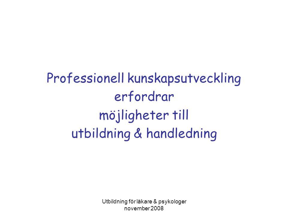 Utbildning för läkare & psykologer november 2008 Professionell kunskapsutveckling erfordrar möjligheter till utbildning & handledning