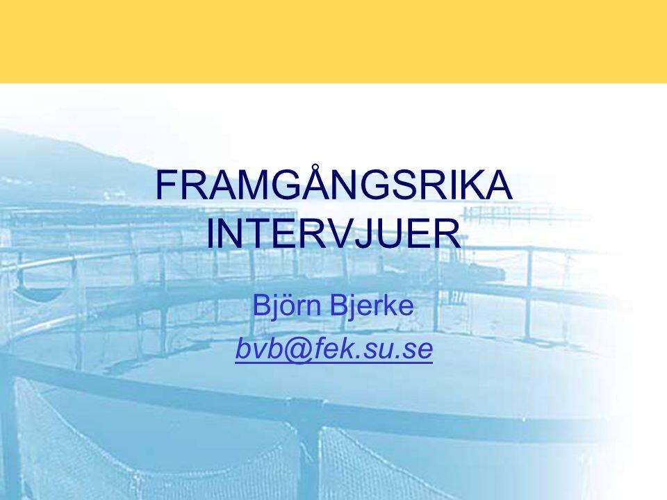 FRAMGÅNGSRIKA INTERVJUER Björn Bjerke bvb@fek.su.se