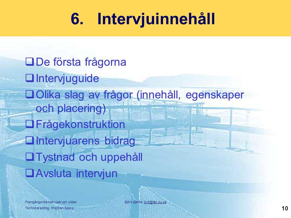 Framgångsrika intervjuer ppt. slides Technical editing: Krisztian Szecsi Björn Bjerke bvb@fek.su.se 10 6.Intervjuinnehåll  De första frågorna  Inter