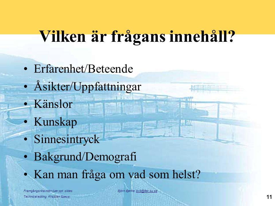 Framgångsrika intervjuer ppt. slides Technical editing: Krisztian Szecsi Björn Bjerke bvb@fek.su.se 11 Vilken är frågans innehåll? Erfarenhet/Beteende
