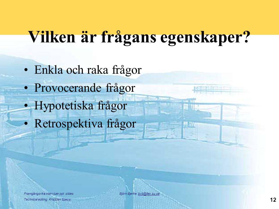 Framgångsrika intervjuer ppt. slides Technical editing: Krisztian Szecsi Björn Bjerke bvb@fek.su.se 12 Vilken är frågans egenskaper? Enkla och raka fr