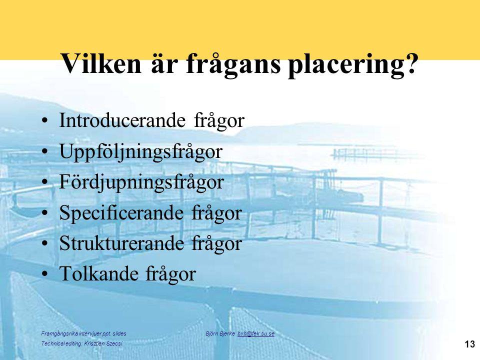 Framgångsrika intervjuer ppt. slides Technical editing: Krisztian Szecsi Björn Bjerke bvb@fek.su.se 13 Vilken är frågans placering? Introducerande frå