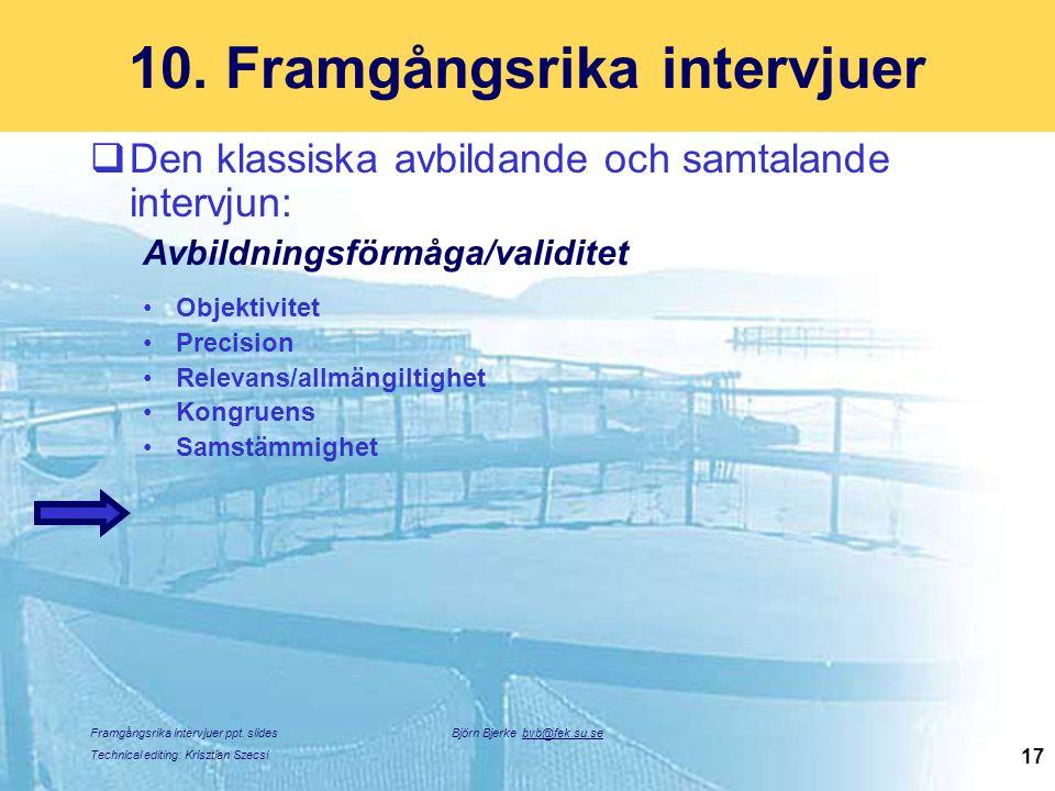 Framgångsrika intervjuer ppt. slides Technical editing: Krisztian Szecsi Björn Bjerke bvb@fek.su.se 17 10.Framgångsrika intervjuer  Den klassiska avb