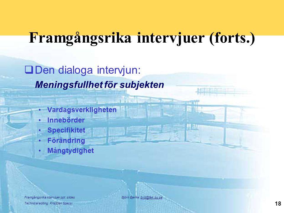 Framgångsrika intervjuer ppt. slides Technical editing: Krisztian Szecsi Björn Bjerke bvb@fek.su.se 18 Framgångsrika intervjuer (forts.)  Den dialoga