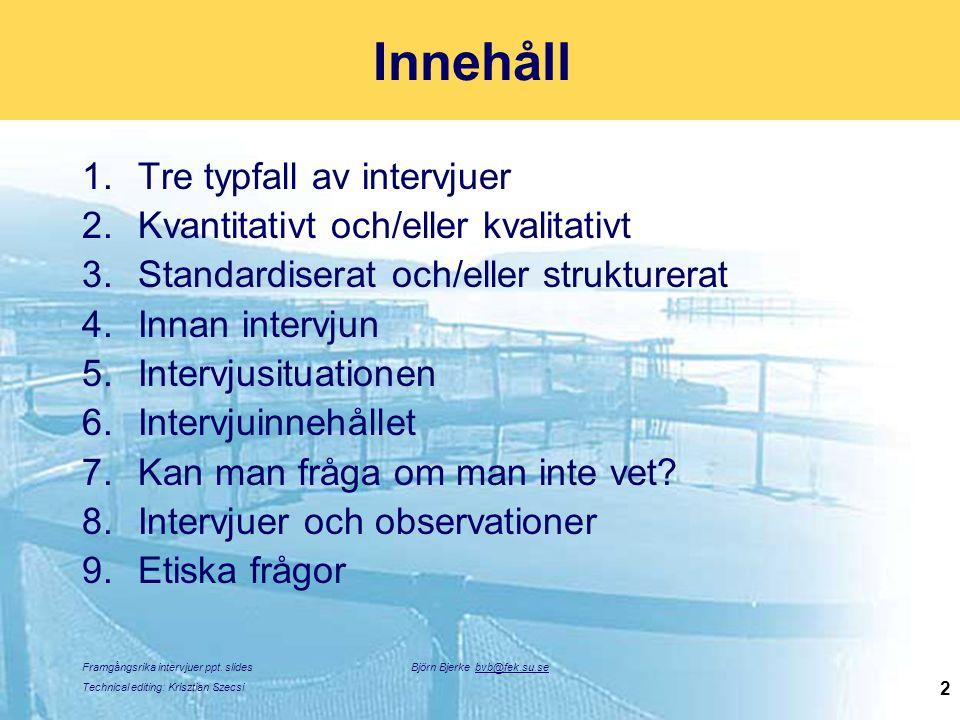 Framgångsrika intervjuer ppt. slides Technical editing: Krisztian Szecsi Björn Bjerke bvb@fek.su.se 2 Innehåll 1.Tre typfall av intervjuer 2.Kvantitat