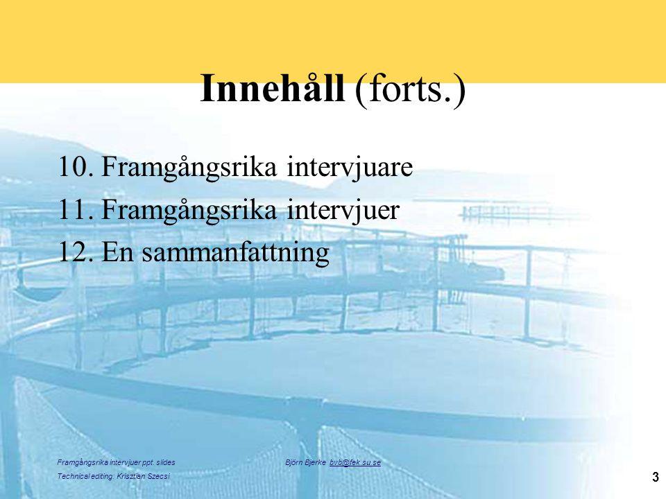 Framgångsrika intervjuer ppt. slides Technical editing: Krisztian Szecsi Björn Bjerke bvb@fek.su.se 3 Innehåll (forts.) 10. Framgångsrika intervjuare