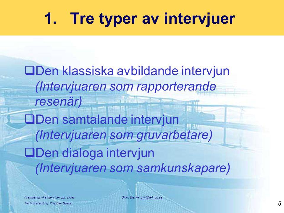 Framgångsrika intervjuer ppt. slides Technical editing: Krisztian Szecsi Björn Bjerke bvb@fek.su.se 5 1.Tre typer av intervjuer  Den klassiska avbild