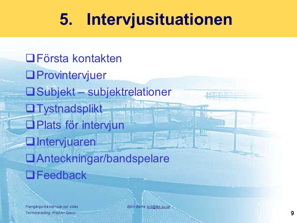 Framgångsrika intervjuer ppt. slides Technical editing: Krisztian Szecsi Björn Bjerke bvb@fek.su.se 9 5.Intervjusituationen  Första kontakten  Provi