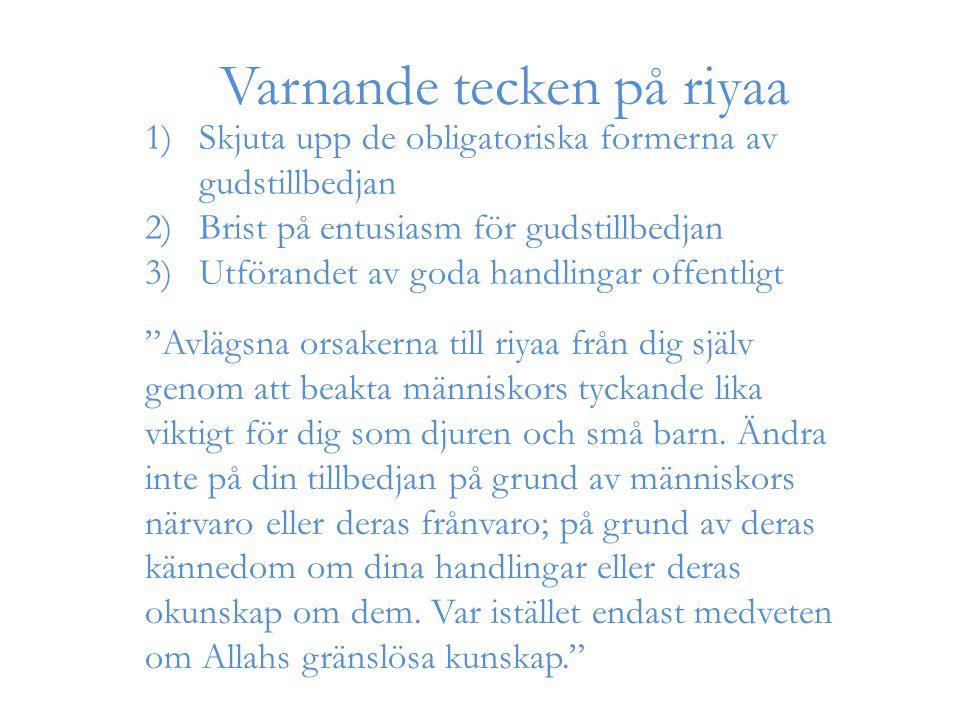 """1)Skjuta upp de obligatoriska formerna av gudstillbedjan 2)Brist på entusiasm för gudstillbedjan 3)Utförandet av goda handlingar offentligt """"Avlägsna"""