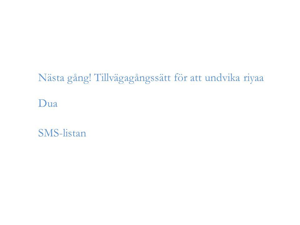 Nästa gång! Tillvägagångssätt för att undvika riyaa SMS-listan Dua