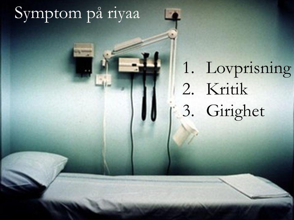 1.Lovprisning 2.Kritik 3.Girighet Symptom på riyaa