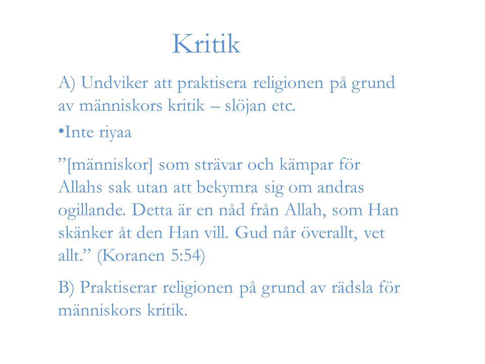 """Kritik A) Undviker att praktisera religionen på grund av människors kritik – slöjan etc. """"[människor] som strävar och kämpar för Allahs sak utan att b"""
