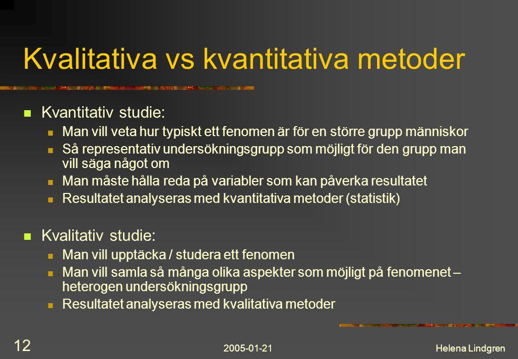 2005-01-21Helena Lindgren 12 Kvalitativa vs kvantitativa metoder Kvantitativ studie: Man vill veta hur typiskt ett fenomen är för en större grupp männ