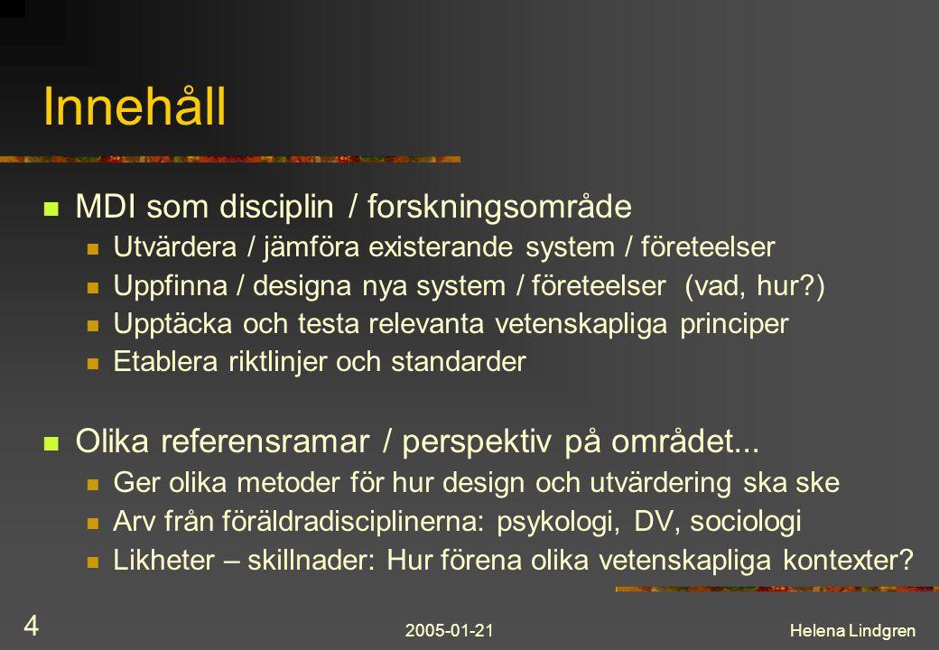 2005-01-21Helena Lindgren 4 Innehåll MDI som disciplin / forskningsområde Utvärdera / jämföra existerande system / företeelser Uppfinna / designa nya