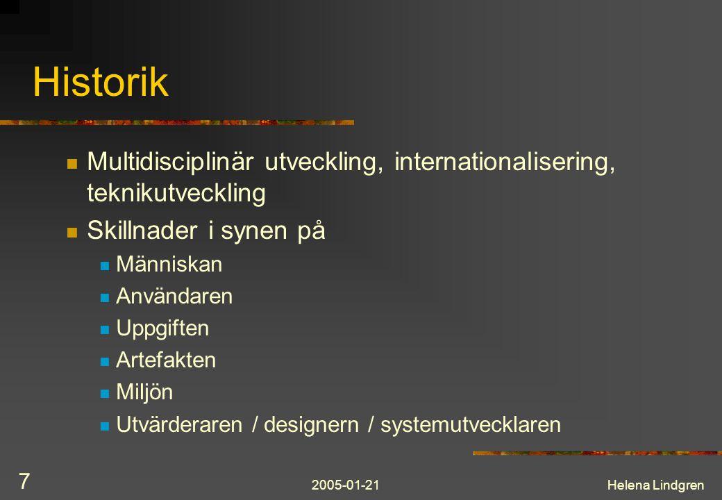 2005-01-21Helena Lindgren 7 Historik Multidisciplinär utveckling, internationalisering, teknikutveckling Skillnader i synen på Människan Användaren Uppgiften Artefakten Miljön Utvärderaren / designern / systemutvecklaren