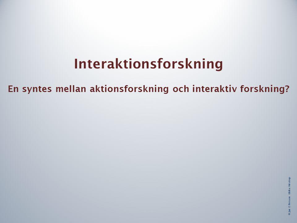 Interaktionsforskning En syntes mellan aktionsforskning och interaktiv forskning.