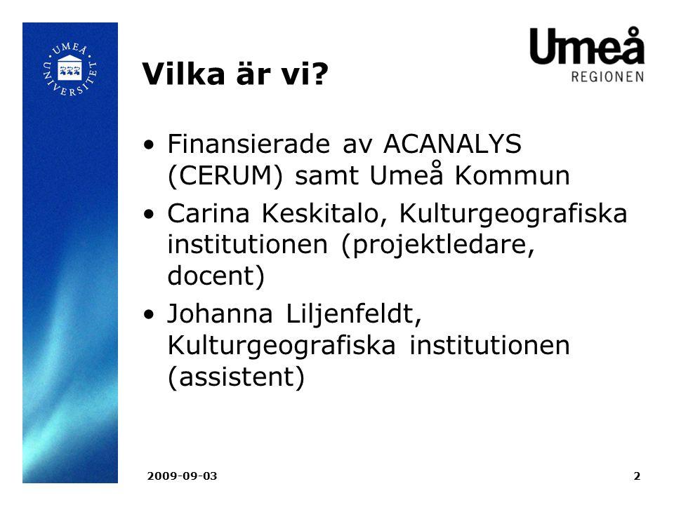2009-09-032 Vilka är vi? Finansierade av ACANALYS (CERUM) samt Umeå Kommun Carina Keskitalo, Kulturgeografiska institutionen (projektledare, docent) J