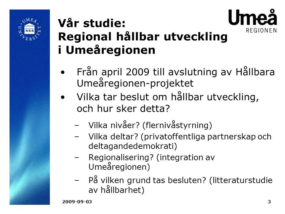 2009-09-033 Vår studie: Regional hållbar utveckling i Umeåregionen Från april 2009 till avslutning av Hållbara Umeåregionen-projektet Vilka tar beslut