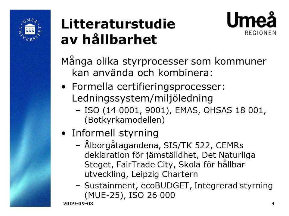 2009-09-034 Litteraturstudie av hållbarhet Många olika styrprocesser som kommuner kan använda och kombinera: Formella certifieringsprocesser: Lednings