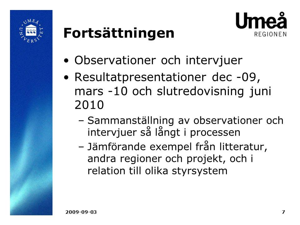 2009-09-037 Fortsättningen Observationer och intervjuer Resultatpresentationer dec -09, mars -10 och slutredovisning juni 2010 –Sammanställning av obs