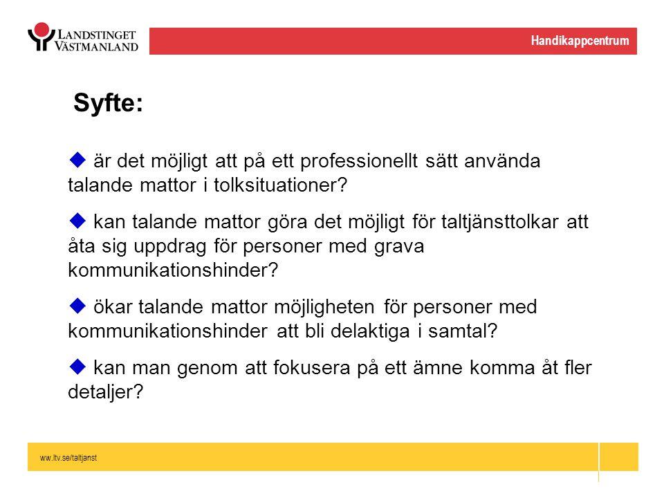 ww.ltv.se/taltjanst Handikappcentrum Syfte:  är det möjligt att på ett professionellt sätt använda talande mattor i tolksituationer?  kan talande ma