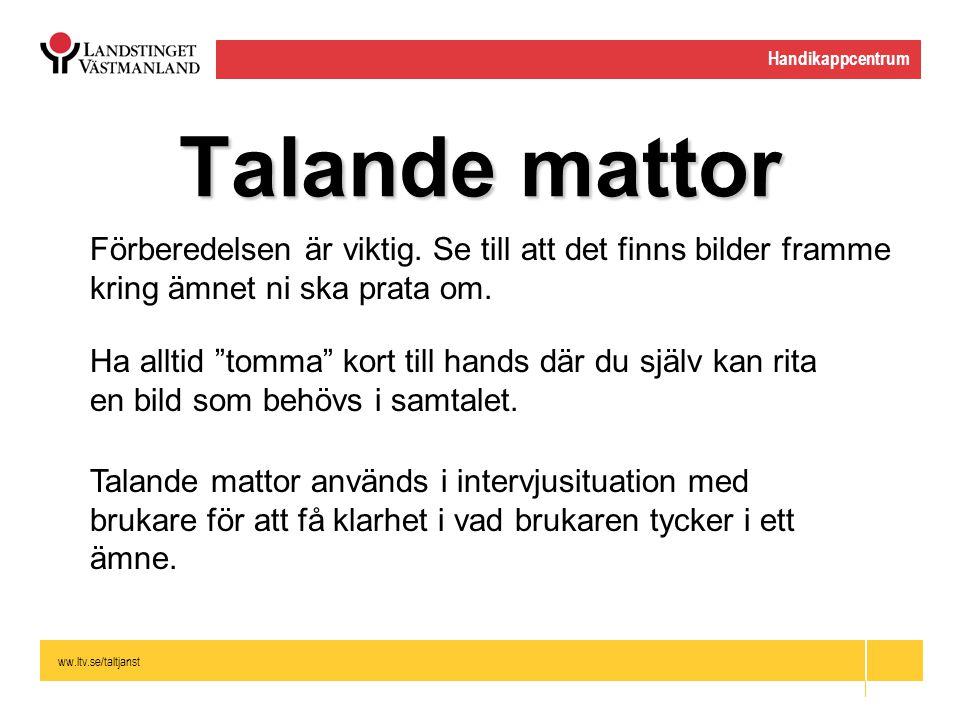 ww.ltv.se/taltjanst Handikappcentrum Talande mattor Förberedelsen är viktig. Se till att det finns bilder framme kring ämnet ni ska prata om. Ha allti