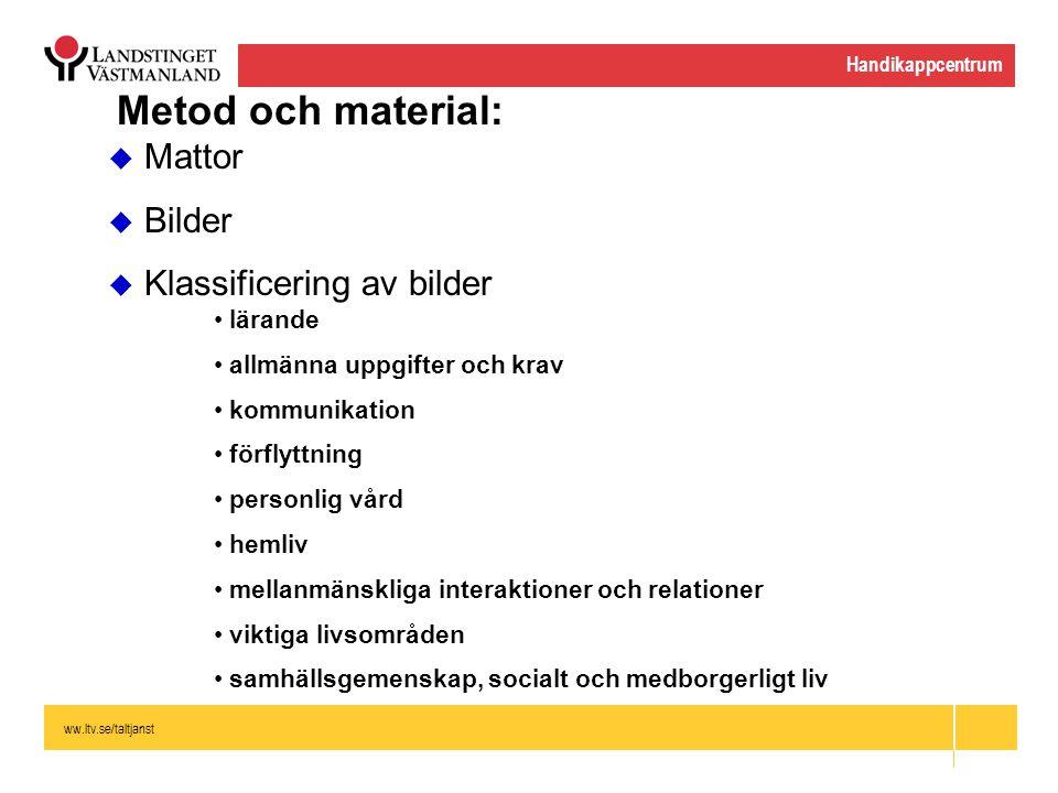 ww.ltv.se/taltjanst Handikappcentrum Metod och material:  Mattor  Bilder  Klassificering av bilder lärande allmänna uppgifter och krav kommunikatio