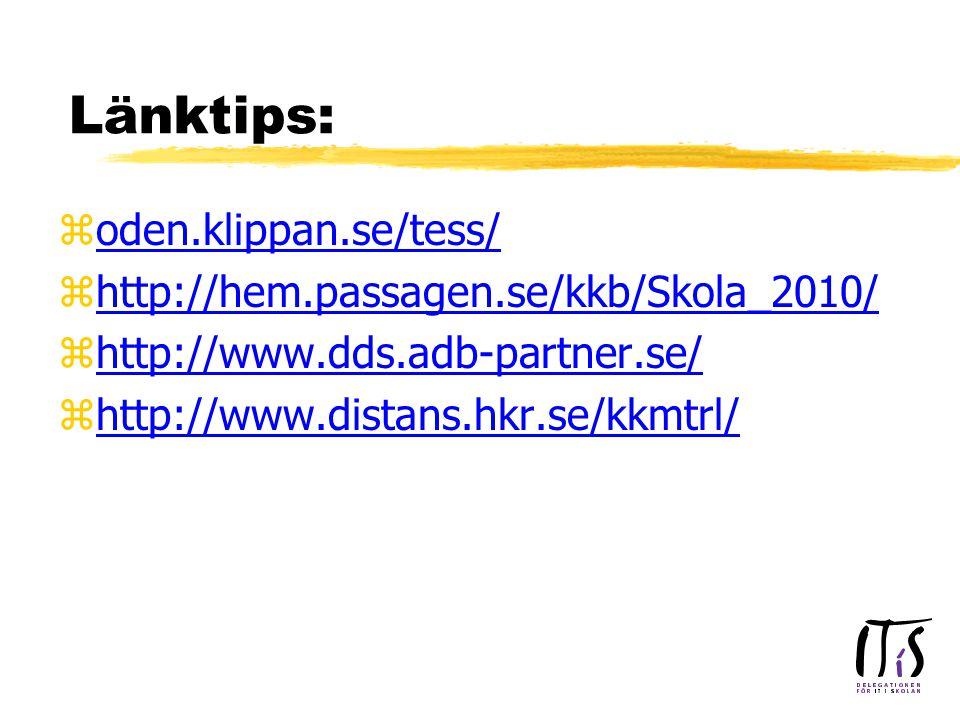 Länktips: zoden.klippan.se/tess/oden.klippan.se/tess/ zhttp://hem.passagen.se/kkb/Skola_2010/http://hem.passagen.se/kkb/Skola_2010/ zhttp://www.dds.adb-partner.se/http://www.dds.adb-partner.se/ zhttp://www.distans.hkr.se/kkmtrl/http://www.distans.hkr.se/kkmtrl/