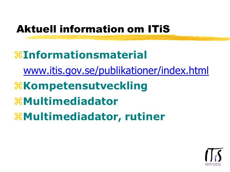 Aktuell information om ITiS zInformationsmaterial www.itis.gov.se/publikationer/index.html zKompetensutveckling zMultimediadator zMultimediadator, rutiner