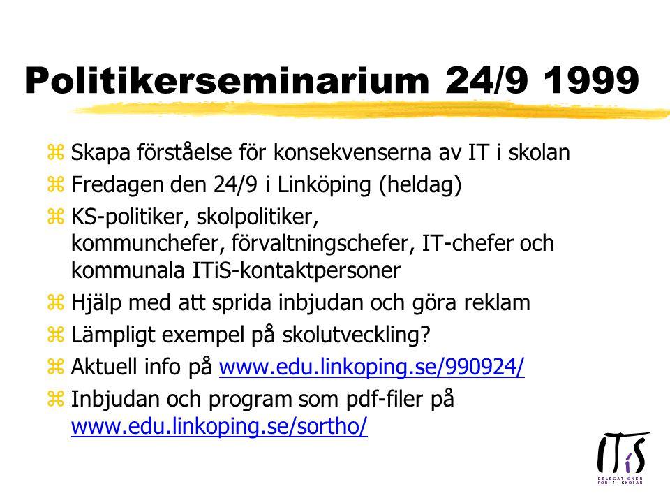 Politikerseminarium 24/9 1999 zSkapa förståelse för konsekvenserna av IT i skolan zFredagen den 24/9 i Linköping (heldag) zKS-politiker, skolpolitiker, kommunchefer, förvaltningschefer, IT-chefer och kommunala ITiS-kontaktpersoner zHjälp med att sprida inbjudan och göra reklam zLämpligt exempel på skolutveckling.