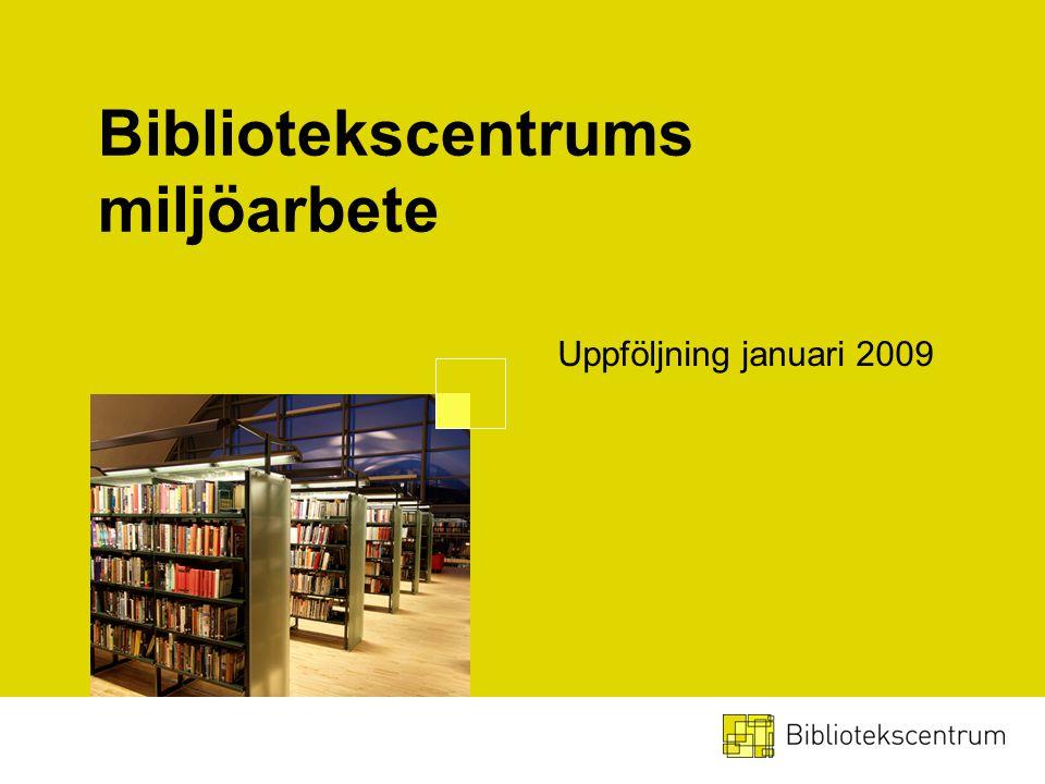 Bibliotekscentrums miljöarbete Uppföljning januari 2009