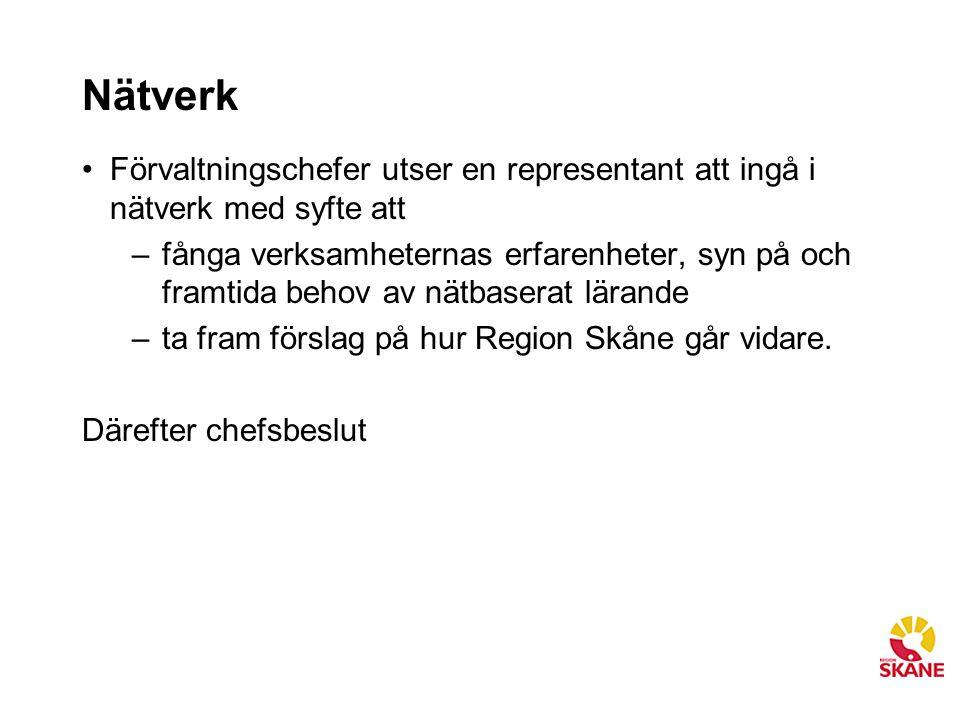 Nätverk Förvaltningschefer utser en representant att ingå i nätverk med syfte att –fånga verksamheternas erfarenheter, syn på och framtida behov av nätbaserat lärande –ta fram förslag på hur Region Skåne går vidare.
