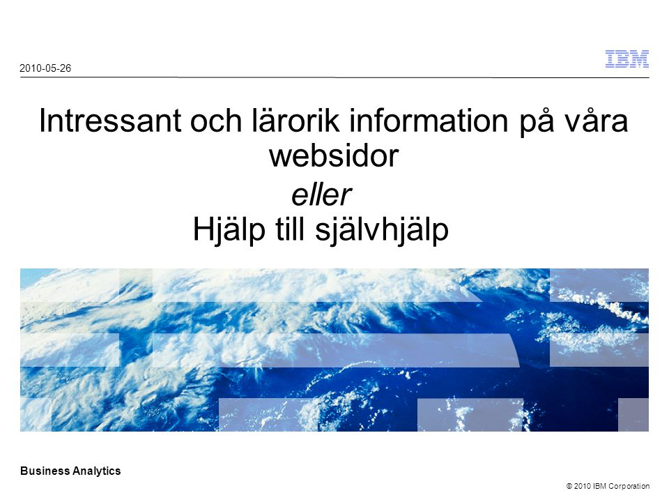 © 2010 IBM Corporation Business Analytics Vilka typer av utbildning finns det för IBM Cognos .