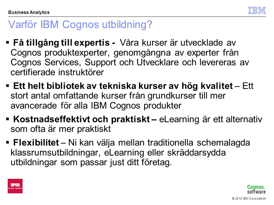 © 2010 IBM Corporation Business Analytics Varför IBM Cognos utbildning.