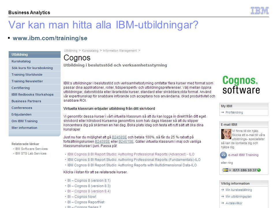 © 2010 IBM Corporation Business Analytics Var kan man hitta alla IBM-utbildningar?  www.ibm.com/training/se
