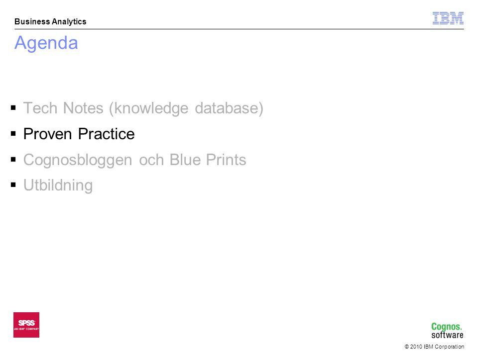 © 2010 IBM Corporation Business Analytics Agenda  Tech Notes (knowledge database)  Proven Practice  Cognosbloggen och Blue Prints  Utbildning