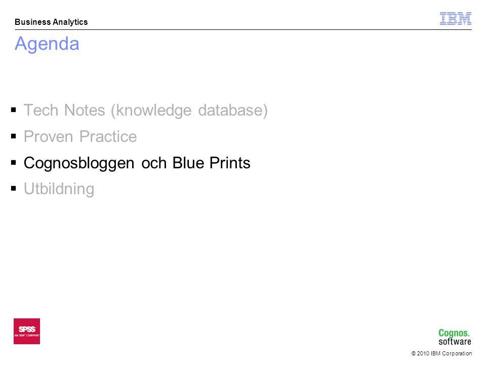 © 2010 IBM Corporation Business Analytics Övriga intressanta sidor på IBM webben  Cognosbloggen – www.cognosbloggen.se  Blue Prints –T.ex Internkontroll