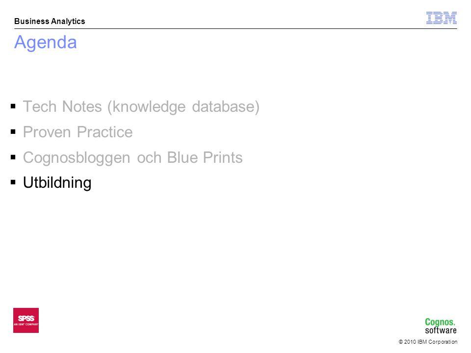 © 2010 IBM Corporation Business Analytics Agenda  Varför IBM Cognos utbildning.