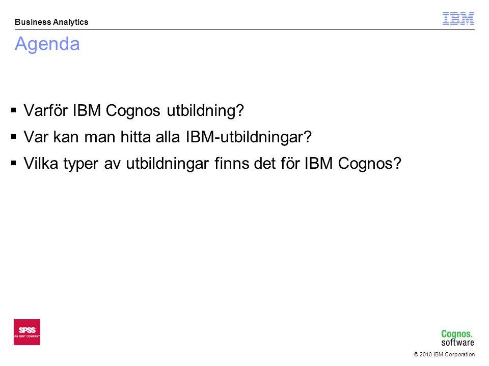 © 2010 IBM Corporation Business Analytics Varför IBM Cognos utbildning.